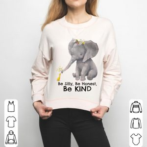 Be Silly Be Honest Be Kind Motivational Kindness shirt