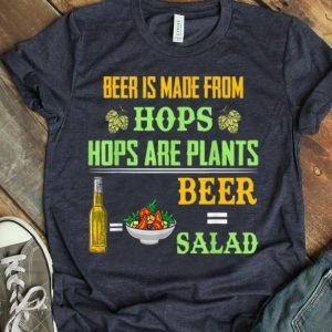 Beer Is Made From Hops Plants Beer Salad shirt