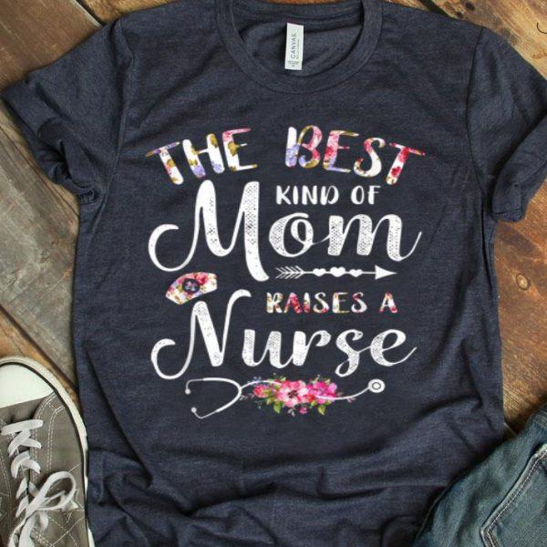 Best Kind Of Mom Raises A Nurse Mothers Day Tee shirt