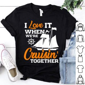 Cruise Group I Love It When We're Cruisin' Together shirt