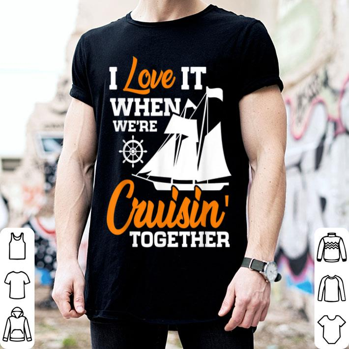 Download Cruise Group I Love It When We're Cruisin' Together shirt