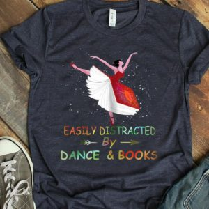 Easily Distracted By Dance And Book Ballet Book Gifts shirt
