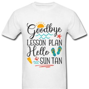 Goodbye Lesson Plan Hello Sun Tan Vacation Teacher shirt