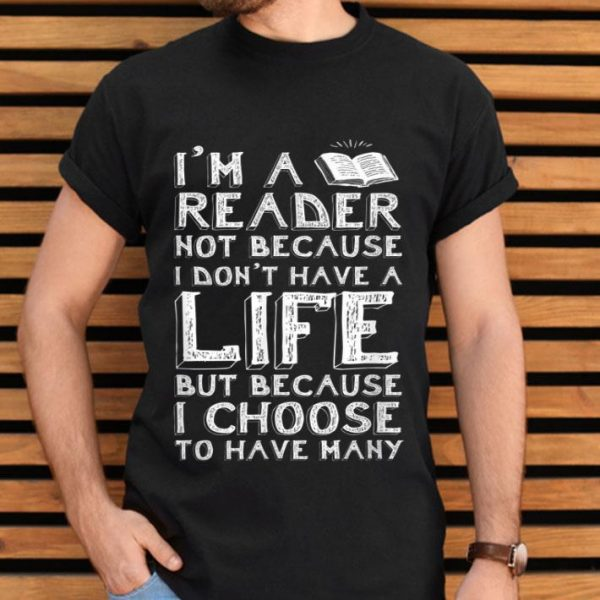 I Am A Reader Book Quote Bookworm Reading Literary shirt