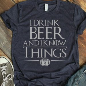 I Drink Beer And I Know Things Classic shirt