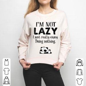I'm Not Lazy I Just Really Enjoy Doing Nothing Panda shirt