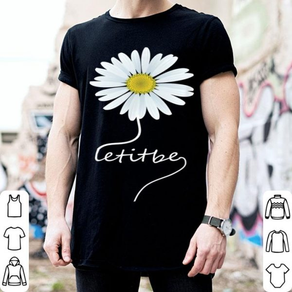 Let It Be Daisy Flower For shirt