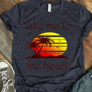 Take Me To The Beach Sea Ocean Vacation shirt