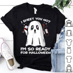 Awesome I Sheet You Not I'm So Ready For Halloween Ghost Gift shirt