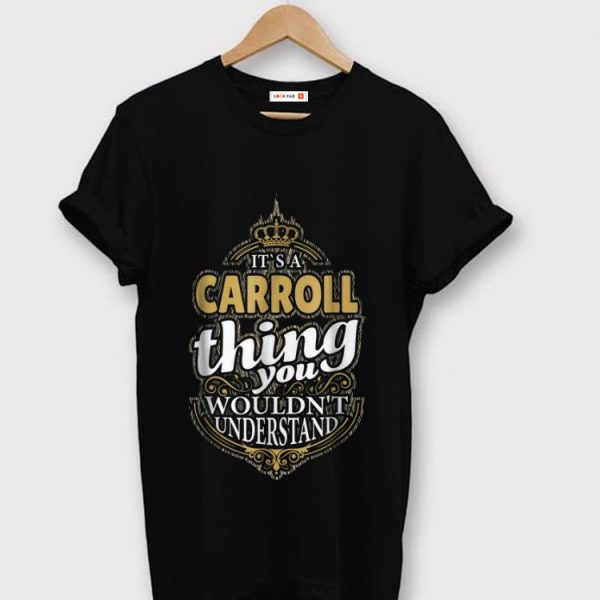 Awesome It's A Carroll Thing You Wouldn't Understand shirt