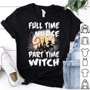 Beautiful Full Time Nurse Part Time Witch Cute Halloween Nurse shirt