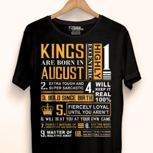 Birthdays Kings Are Born In August shirt