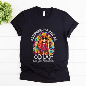 Hot Assuming I'm Just An Old Lady Was Your First Mistake Colorful Hippie Flower shirt