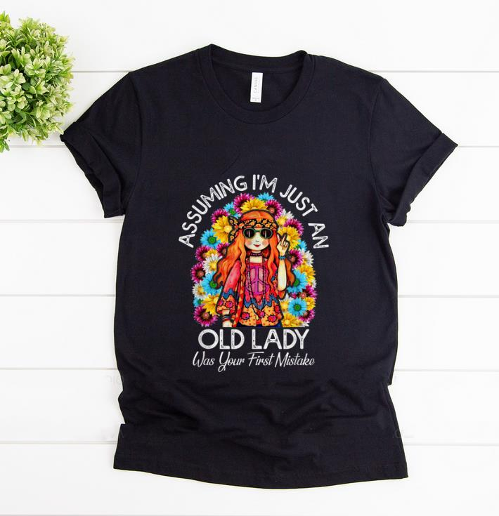 Hot Assuming I m Just An Old Lady Was Your First Mistake Colorful Hippie Flower shirt 1 - Hot Assuming I'm Just An Old Lady Was Your First Mistake Colorful Hippie Flower shirt