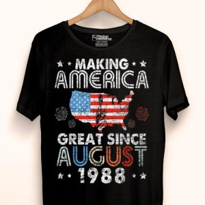 Making America Great Since August 1988 31 Years Old shirt