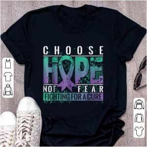 Nice Choose Hope Not Fear Fighting For A Cure shirt