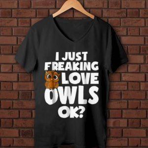 Nice I Just Freaking Love Owls Ok shirt