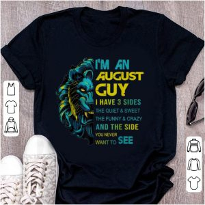 Nice Lion I'm An August Guy I Have 3 Side The Quiet And Sweet shirt
