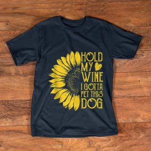 Nice Sunflower Hold My Wine I Gotta Pet This Dog shirt