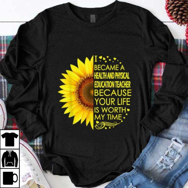 Nice Sunflower I Became Health And Physical Education Teacher shirt