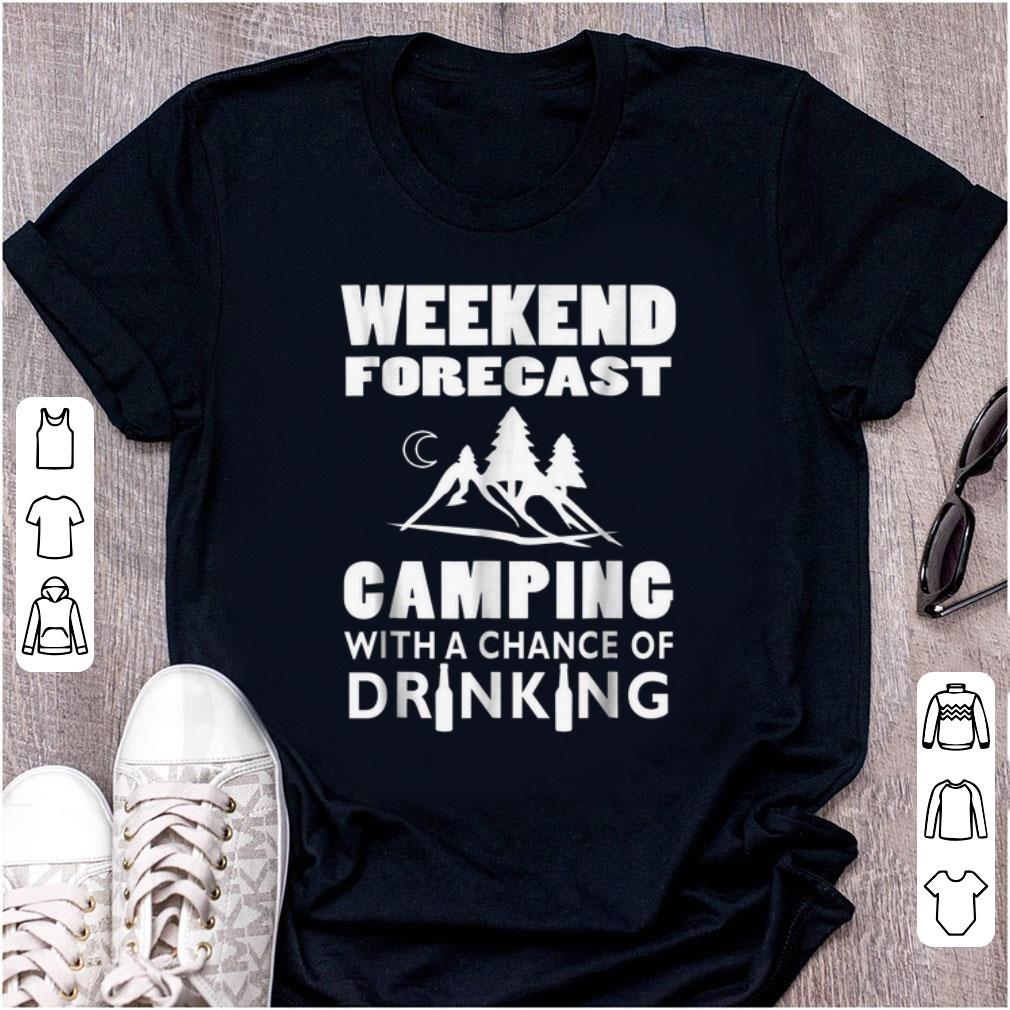 Nice Weekend Forecast Camping With A Chance Of Drinking shirt 1 - Nice Weekend Forecast Camping With A Chance Of Drinking shirt