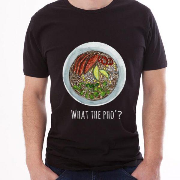 Nice What The Pho Vietnamese food shirt