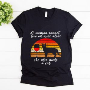 Official A woman Cannot Live On Wine Alone She Also Need A Cat Vintage shirt