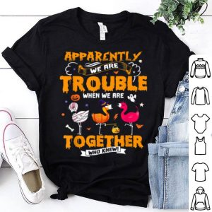 Official Apparently We're Trouble When We Are Together Halloween Gift shirt