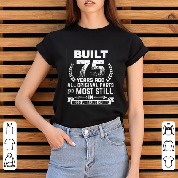 Official Built 75 Years Ago All Original Parts And Most Still In Good Working Order shirt