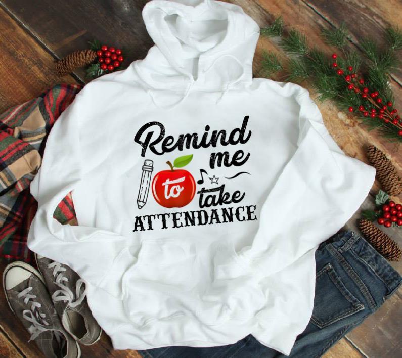 Original Remind Me To Take Attendance 1 - Original Remind Me To Take Attendance