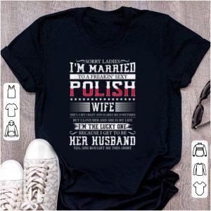 Original Sorry Ladies I'm Married To A Freakin' Sexy Polish shirt