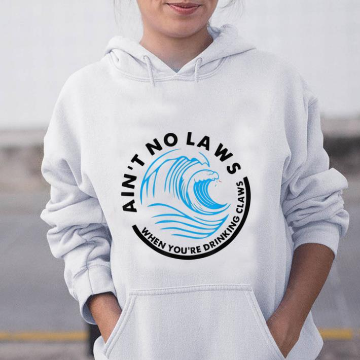 Premium Ain t No Laws When Youre Drinking Claws Blue Wave shirt 1 - Premium Ain't No Laws When Youre Drinking Claws Blue Wave shirt