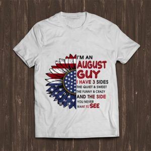 Premium I'm A August Guy I Have 3 Sides The Quiet And Sweet Sunflower American Flag shirt