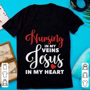 Premium Nursing In My Veins Jesus In My Heart shirt