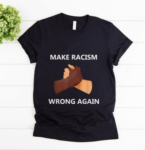 Pretty Make Racism Wrong Again shirt