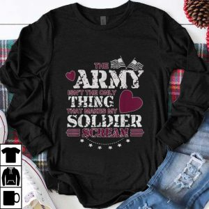 Pretty The Army Isn't The Only Thing That Makes My Soldier Scream American Flag shirt