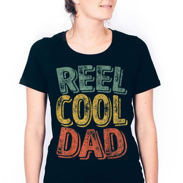Reel Cool Dad Daddy Fathers Day Father Fishing Fisherman shirt