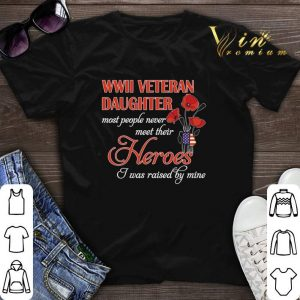 Roses WWII veteran daughter most people never meet their heroes shirt sweater