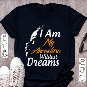 Top I Am My Ancestors Wildest Dreams Black History Month shirt