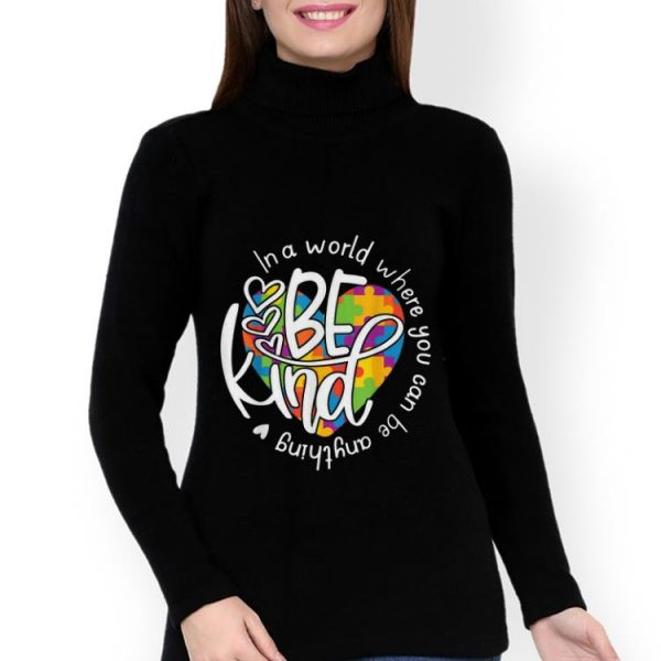 Top In A World Where You Can Be Anything Be Kind shirt