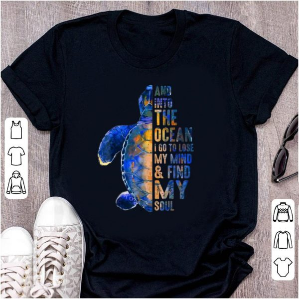 Top Into The Ocean I Go To Lose My Mind And Find My Soul shirt