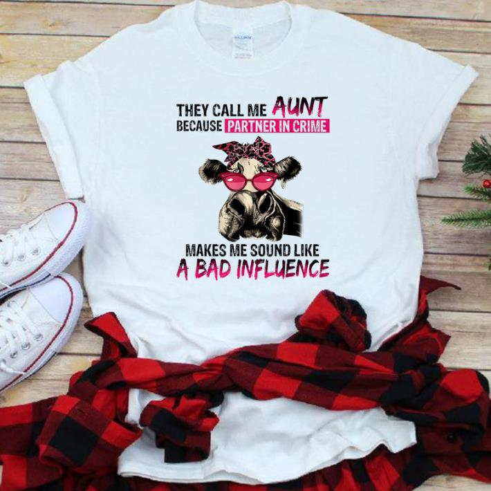 Top They Call Me Aunt Because Partner In Crime Makes Me Sound Like A Bad Influence Heifer shirt 1 - Top They Call Me Aunt Because Partner In Crime Makes Me Sound Like A Bad Influence Heifer shirt