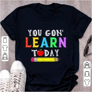 Top You Gon' Learn Today shirt
