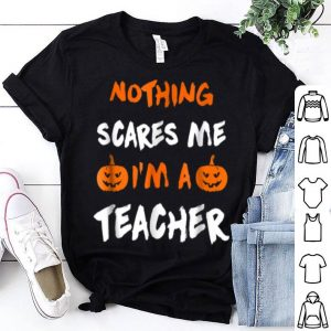 Beautiful Nothing Scares Me Im A Teacher Funny Halloween shirt