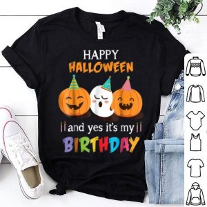 Happy Halloween And Yes It's My Birthday Cutes shirt