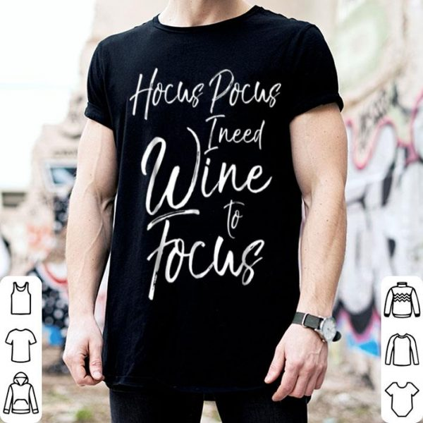 Hocus Pocus I Need Wine To Focus Funny Witch Alcohol shirt