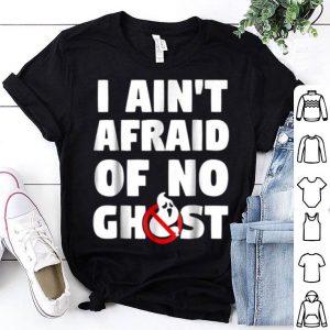 I Ain't Afraid Of No Ghost Funny Halloweens shirt