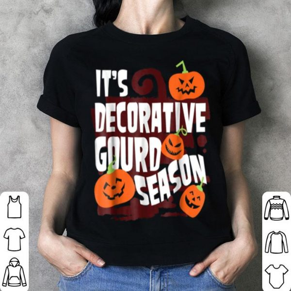 It's Decorative Gourd Season Funny Halloween shirt