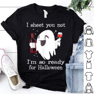 Premium I Sheet You Not I'm So Ready For Halloween Boo & Wine shirt