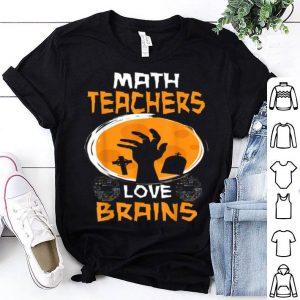Premium Math Teachers Love Brains - Funny Halloween Teacher shirt